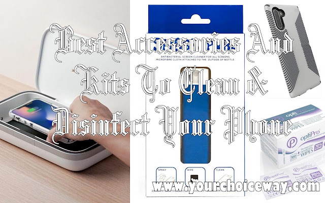 Best Accessories And Kits To Clean & Disinfect Your Phone - Your Choice Way