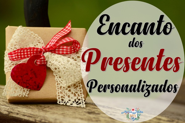 Encanto e Beleza dos Presentes Personalizados