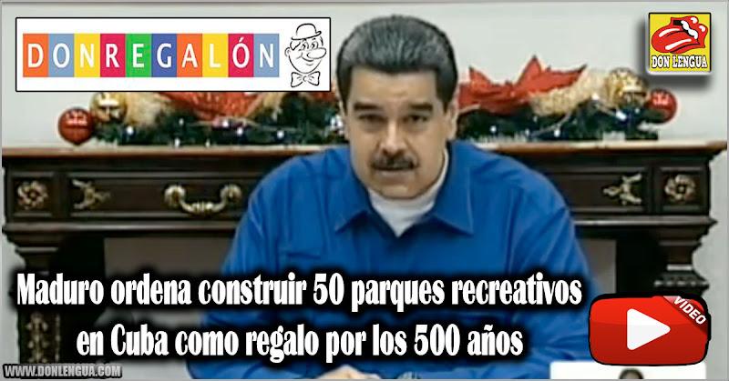 Maduro ordena construir 50 parques recreativos en Cuba como regalo por los 500 años