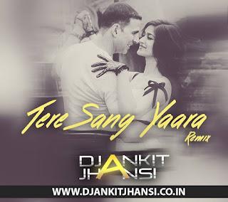 Download-Tere-Sang-Yaara-Rustom-Dj-Ankit-Jhansi-2016