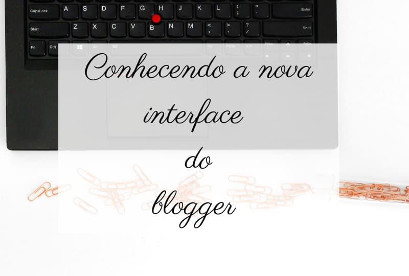 conhecendo a nova interface do blogger