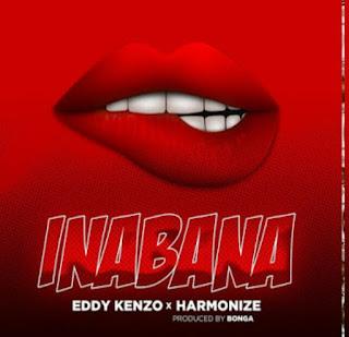 AUDIO | Eddy Kenzo X Harmonize - Inabana | Download mp3