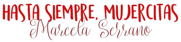 Hasta siempre, mujercitas, Marcela Serrano.