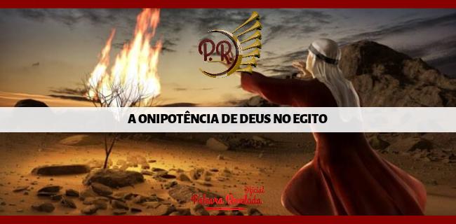 A ONIPOTÊNCIA DE DEUS NO EGITO