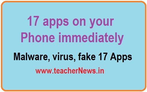 17 Apps Delete in Your Phones - Malware, virus, fake 17 Apps Remove immediately