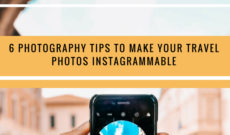 6 Photography Tips to Make your Travel Photos Instagrammable