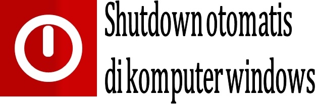 Shutdown otomatis di komputer windows