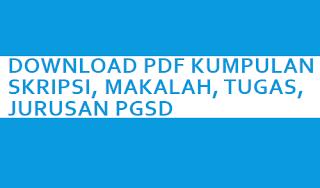 Download PDF Kumpulan Skripsi, Makalah, Tugas, Jurusan PGSD