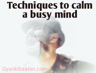 Techniques to calm a busy mind