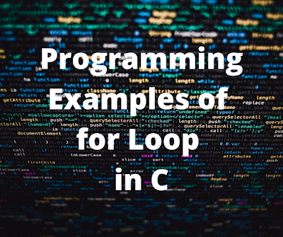 Programming Examples of for loop in C.