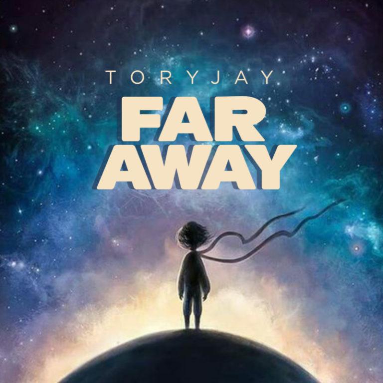 "Tory Jay – ""Far Away"" #Arewapublisize"