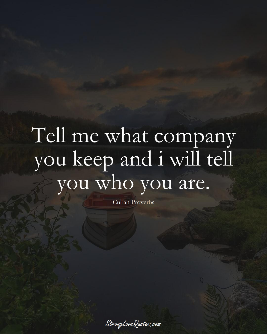 Tell me what company you keep and i will tell you who you are. (Cuban Sayings);  #CaribbeanSayings