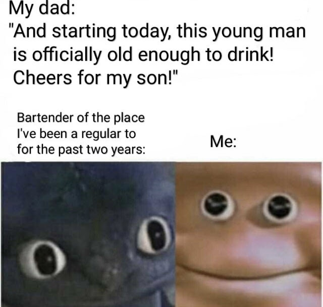 """r suddenlygay - My dad """"And starting today, this young man is officially old enough to drink! Cheers for my son!"""" Bartender of the place I've been a regular to for the past two years Me"""