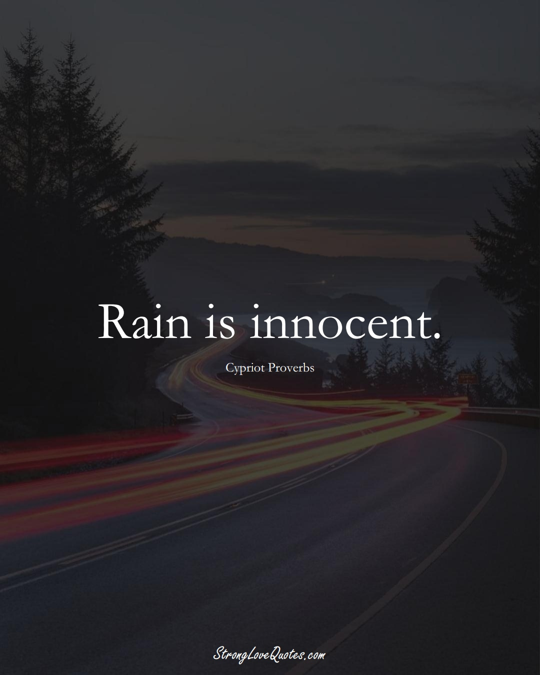 Rain is innocent. (Cypriot Sayings);  #MiddleEasternSayings