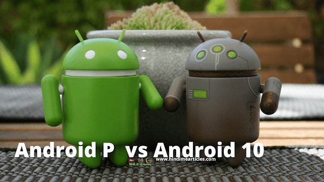 Android P क्या है? Android  P  vs Android  10 .