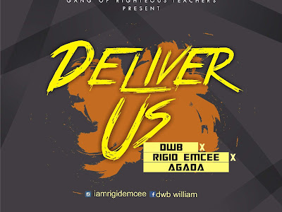DOWNLOAD MP3: DWB Ft. Rigid Emcee & Agada - Deliver Us