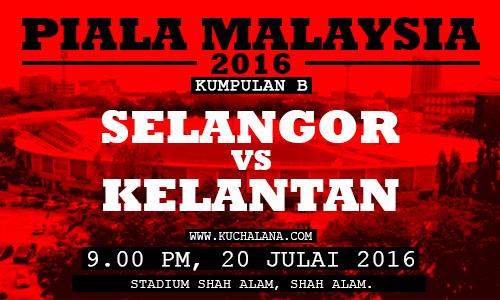 Piala Malaysia 2016 : Selangor vs Kelantan