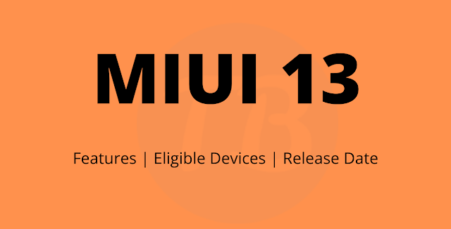 MIUI 13 Features, Release Date, Eligible Devices - Everything We Know