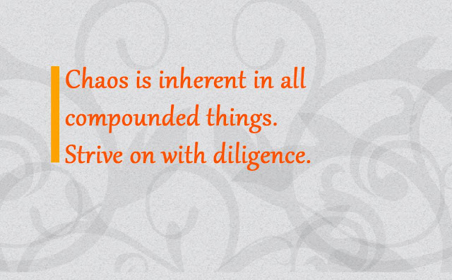 Chaos is inherent in all compounded things Buddha message