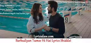 Barbadiyan Tumse Hi Hai Lyrics | Shiddat | Sachet Tandon |  Nikhita Gandhi | Madhubanti Bagchi | Barbaadiyan Lyrics