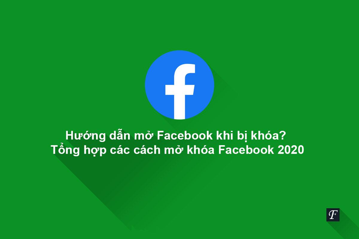 Hướng dẫn mở Facebook khi bị khóa? Tổng hợp các cách mở khóa Facebook 2021