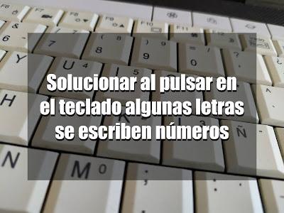 Al pulsar en el teclado algunas letras se escriben números - solución