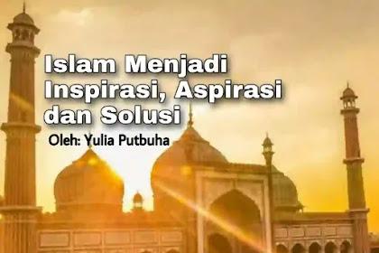 Islam Menjadi Inspirasi, Aspirasi dan Solusi