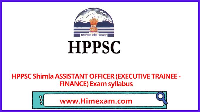 HPPSC Shimla ASSISTANT OFFICER (EXECUTIVE TRAINEE - FINANCE) Exam syllabus