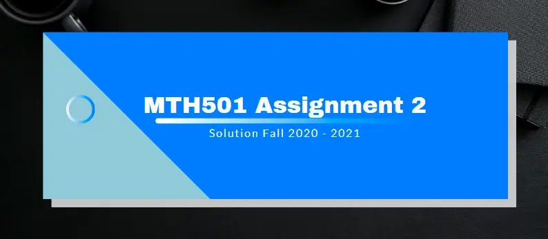 MTH501 Assignment 2 Solution 2021