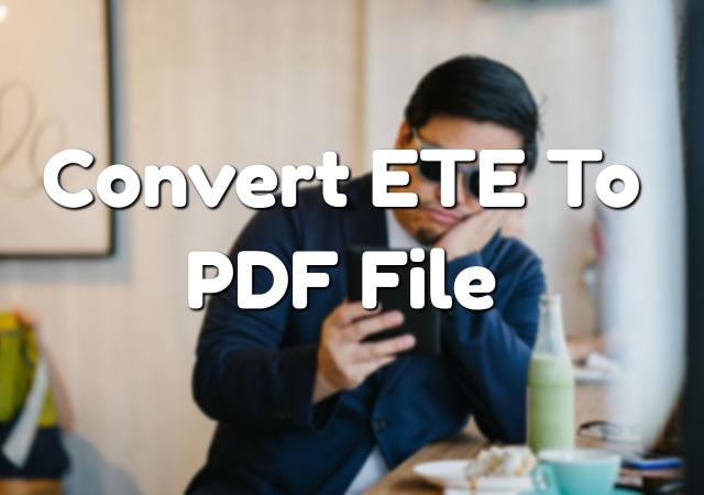 Convert ETE To PDF File