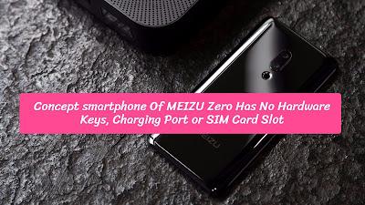 Concept smartphone Of MEIZU Zero Has No Hardware Keys, Charging Port or SIM Card Slot