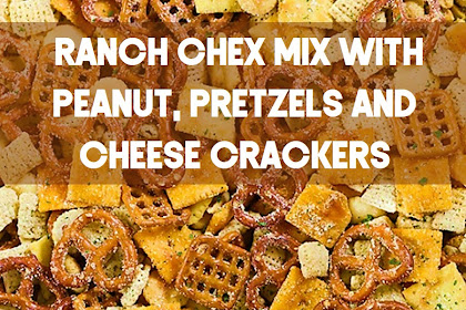 Ranch Chex Mix With Peanut, Pretzels and Cheese Crackers