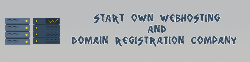 Start Own Webhosting and Domain Registration Company
