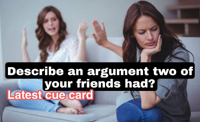 Describe an argument two of your friends had cue card