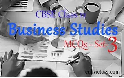 CBSE Class 12 - Business Studies - MCQs - Set-3 (#cbse2020)(#eduvictors)(#class12BusinessStudies)