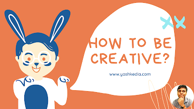 How to be creative? Unleash your creative potential