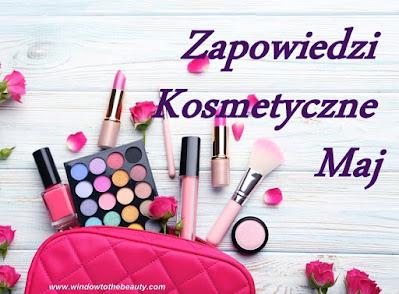 Zapowiedzi Kosmetyczne Maj