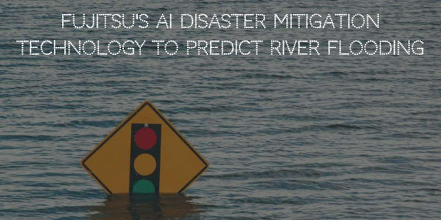 Fujitsu's AI Disaster Mitigation Technology to Predict River Flooding