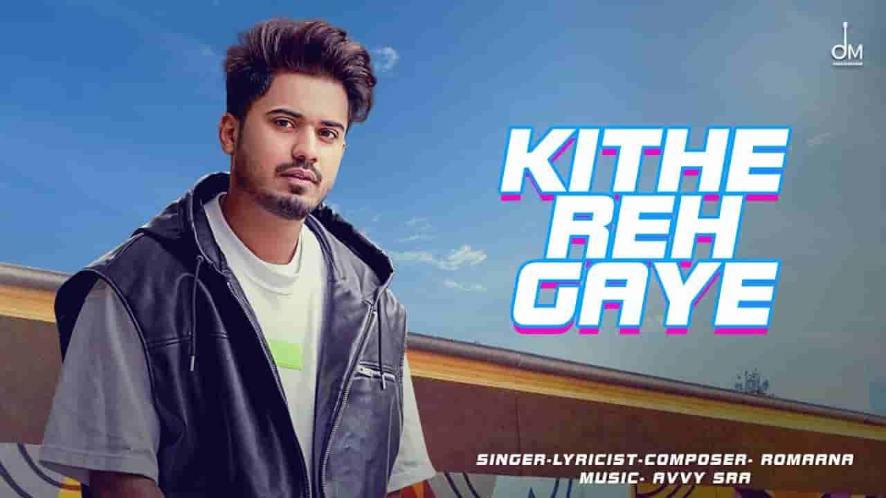 Kithe reh gaya lyrics Mehrbaniaan Romaana Punjabi Song
