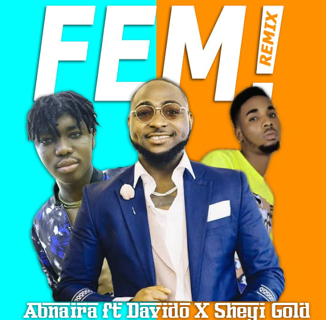 Fem (remix) - AbNaira ft Davido and Seyigold