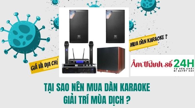 Tại sao nên mua dàn karaoke để giải trí mùa dịch? Giá và địa chỉ mua dàn karaoke uy tín