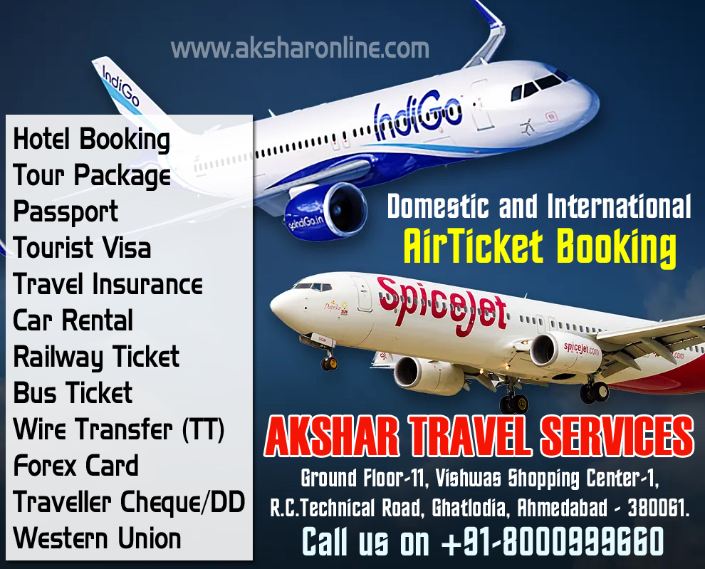 www.aksharonline.com   AIR TICKETING  All Domestic & International GDS & LCC Flight Booking    RAILWAY TICKETING    HOTEL BOOKING  All Budget & Premium - Domestic & International Hotel Booking    BUS TICKETING  Daily Service Bus Ticketing – All Major Operators Available Across India  GSRTC Bus Ticket Booking    PASSPORT SERVICES  Fresh Passport / Renew Passport /Police Clearance Certificate / Correction in Passport / Changes in Particular Details    VISA SERVICES  Tourist Visa - USA, UK, CANADA, AUSTRALIA, SINGAPORE, DUBAI, MALAYSIA, THAILAND & More...    TOUR PACKAGES  Domestic & International Tour Packages    MONEY TRANSFER SERVICES  Western Union (Receive Money From Abroad in Few Minutes)  Transfast (Received Money From Abroad)  Domestic Money Transfer - Money Transfer in India    INSURANCE SERVICES  Travel-Overseas Insurance  Life Insurance (LIC)    CAR/BUS RENTAL  Tavera, Innova, Xylo, Indica, Indigo & More…Across India    UTILITY BILL PAYMENT    Landline & Mobile Bill Payment – Tata, Reliance, BSNL, Idea, Airtel, Vodafone & More...    Electricity Bill Payment – Torrent Power, UGVCL & More..    Gas Bill Payment – Adani Gas Ltd., Gujarat Gas, Mahanagar Gas(Mumbai)    Insurance Premium Collection – LIC, Aviva Life Insurance, Kotak Life Insurance, Max Newyork Life Insurance, Birla Sun Life, Reliance Life Insurance, DLF Pramerica Life Insurance, Exide Life Insurance, ICICI Pru Life Insurance, TATA AIA Life Insurance, Bajaj Allianz Life Insurance, L and T General Insurance    AKSHAR INFOCOM  Ground Floor-11, Vishwas Shopping Center-1,  R.C.Technical Road, Ghatlodia, Ahmedabad - 380061.  Contact No. : +91-8000999660 / +91-9427703236 / 079-27665284  E-mail : info@aksharonline.com  Website : www.aksharonline.com India travel, travel in India, cheap air tickets, cheap flights, flight, hotels, hotel, holidays, bus tickets, air travel, air tickets, holiday packages, travel packages, railways, trains, rail, aksharonline India, Travel Agent in India, Travel Agent in Gujarat, Travel Agent in Ahmedbad, Cheap Domestic and International Air Ticket Booking, Hotel Booking, Tour Packages, Western Union Money Transfer, Foreign Exchange, Travel Insurance, Car Rental, Utility Bill Payment, Bus Ticketing and More, Cheap Flight Ticket, Cheap Air Ticket, Air Ticket Agent in India, Air Ticket Agent in Ahmedabad, Air Ticket Agent in Gujarat, Air Ticket Agent in Ghatlodia, Flight Ticket Booking,Cheap Railway Ticket, Cheap Railway Ticket, Railway Ticket Agent in India, Railway Ticket Agent in Ahmedabad, Railway Ticket Agent in Gujarat, Railway Ticket Agent in Ghatlodia, Railway Ticket Booking,,Cheap Rail Ticket, Cheap Rail Ticket, Rail Ticket Agent in India, Rail Ticket Agent in Ahmedabad, Rail Ticket Agent in Gujarat, Rail Ticket Agent in Ghatlodia, Rail Ticket Booking,Cheap Bus Ticket, Cheap Bus Ticket, Bus Ticket Agent in India, Bus Ticket Agent in Ahmedabad, Bus Ticket Agent in Gujarat, Bus Ticket Agent in Ghatlodia, Bus Ticket Booking,Cheap Hotel Ticket, Cheap Hotel Ticket, Hotel Ticket Agent in India, Hotel Ticket Agent in Ahmedabad, Hotel Ticket Agent in Gujarat, Hotel Ticket Agent in Ghatlodia, Hotel Ticket Booking,Cheap Travel Insurance Ticket, Cheap Travel Insurance Ticket, Travel Insurance Ticket Agent in India, Travel Insurance Ticket Agent in Ahmedabad, Travel Insurance Ticket Agent in Gujarat, Travel Insurance Ticket Agent in Ghatlodia, Travel Insurance Ticket Booking,Cheap Car Rental Ticket, Cheap Car Rental Ticket, Car Rental Ticket Agent in India, Car Rental Ticket Agent in Ahmedabad, Car Rental Ticket Agent in Gujarat, Car Rental Ticket Agent in Ghatlodia, Car Rental Ticket Booking,Daily Service bus ticket booking, volvo bus ticket agent, volvo ticket agent in ahmedabad, volvo ticket, air ticket international, international air ticket agent, international flight ticket agent in ahmedabad, domestic air ticket booking, domestic and international air ticket booking agency, air ticket booking center, airline ticket booking center, 24hrs ticketing, air ticket india, air ticket international, sola ticket booking, ghatlodia ticket booking, ahmedabad ticket booking agent, railway ticket agent in ahmedabad, hotel booking in ahmedabad, flight ticket agent in ahmedabad, Flight booking, domestic flights, international flights,cheap air tickets, flight booking, air ticket booking, hotel booking, packages, buses, 5 star hotels, discount on hotels, Tour agent in ghatlodia, travel agent in ghatlodia, ghatlodia air travel agency, airline travel booking, flight booking, flight reservation, tour operator in ghatlodia, travel agent in ghatlodia, cheap flights, cheap tickets, expedia flights, seats availability, reservation, enquiry, pnr enquiry, cheap air tickets, flight booking, air ticket booking, hotel booking, indianrail, irctc, reservation irctc, luxury train in india, asia travel and hotels, indian travel agency, resorts, hotelairline tickets, holiday, travel ,hotels, hotel, flight booking, cheap flight tickets, package tours, discount air ticket, air ticket offers, air ticket offer, airticket, china airlines,air ticket,travel agency,cheap airline tickets,,cheap air tickets,cheap air,cheap airfare,cheap o air,cheap plane tickets,airplane ticket,travel sites,airline flights, travel websites,travel deals,places to visit,beach holidays,travel packages,best flight deals,travel agencies,best at travel,places to go,disney vacation planner,tour agency,travel consultant,local travel agents,rail europe travel agents,rail travel agent,international travel agency,corporate travel agent,honeymoon travel agent, become airline ticket agent, airline ticket agent calgary, airline ticket agent in ahmedabad, airline ticket agent in ghatlodia, travel agency near me, travel agency in ahmedabad, travel agency in bapunagar, travel agency in dariyapur, travel agency in shahpur, travel agency in khanpur, travel agency in mirzapur, travel agency in shahibaug, travel agency in kali, travel agency in chandola lake, travel agency in bodakdev, travel agency in maninagar, travel agency in vastrapur, travel agency in nava vadaj, travel agency in Ambawadi, travel agency in Ellis Bridge, travel agency in navrangpura, travel agency in ghatlodiya, travel agency in naroda, travel agency in jodhpur, travel agency in paldi, travel agency in bopal, travel agency in ranip, travel agency in gota, travel agency in sarkhej, travel agency in vasana, travel agency in vejalpur, travel agency in gomtipur, travel agency in C G Road, travel agency in lawgarden, travel agency in laldarwaja, travel agency in prahladnagar, travel agency in satellite, travel agency in jivrajpark, travel agency in narol, travel agency in vatwa, travel agency in  ghodasar, travel agency in gurukul, travel agency in  isanpur, travel agency in chandkheda, travel agency in vastral, travel agency in juhapura, travel agency in thaltej, travel agency in chandlodiya, travel agency in krishnanagar, travel agency in shilaj, travel agency in vastral, travel agency in meghani nagar, travel agency in ashtodia, travel agency in gandhinagar, travel agency in kalol, travel agency in bhavnagar, travel agency in mehsana, travel agency in palanpur, travel agency in banaskantha, Rail Ticket Booking Agent near me, Rail Ticket Booking Agent in ahmedabad, Rail Ticket Booking Agent in bapunagar, Rail Ticket Booking Agent in dariyapur, Rail Ticket Booking Agent in shahpur, Rail Ticket Booking Agent in khanpur, Rail Ticket Booking Agent in mirzapur, Rail Ticket Booking Agent in shahibaug, Rail Ticket Booking Agent in kali, Rail Ticket Booking Agent in chandola lake, Rail Ticket Booking Agent in bodakdev, Rail Ticket Booking Agent in maninagar, Rail Ticket Booking Agent in vastrapur, Rail Ticket Booking Agent in nava vadaj, Rail Ticket Booking Agent in Ambawadi, Rail Ticket Booking Agent in Ellis Bridge, Rail Ticket Booking Agent in navrangpura, Rail Ticket Booking Agent in ghatlodiya, Rail Ticket Booking Agent in naroda, Rail Ticket Booking Agent in jodhpur, Rail Ticket Booking Agent in paldi, Rail Ticket Booking Agent in bopal, Rail Ticket Booking Agent in ranip, Rail Ticket Booking Agent in gota, Rail Ticket Booking Agent in sarkhej, Rail Ticket Booking Agent in vasana, Rail Ticket Booking Agent in vejalpur, Rail Ticket Booking Agent in gomtipur, Rail Ticket Booking Agent in C G Road, Rail Ticket Booking Agent in lawgarden, Rail Ticket Booking Agent in laldarwaja, Rail Ticket Booking Agent in prahladnagar, Rail Ticket Booking Agent in satellite, Rail Ticket Booking Agent in jivrajpark, Rail Ticket Booking Agent in narol, Rail Ticket Booking Agent in vatwa, Rail Ticket Booking Agent in  ghodasar, Rail Ticket Booking Agent in gurukul, Rail Ticket Booking Agent in  isanpur, Rail Ticket Booking Agent in chandkheda, Rail Ticket Booking Agent in vastral, Rail Ticket Booking Agent in juhapura, Rail Ticket Booking Agent in thaltej, Rail Ticket Booking Agent in chandlodiya, Rail Ticket Booking Agent in krishnanagar, Rail Ticket Booking Agent in shilaj, Rail Ticket Booking Agent in vastral, Rail Ticket Booking Agent in meghani nagar, Rail Ticket Booking Agent in ashtodia, Rail Ticket Booking Agent in gandhinagar, Rail Ticket Booking Agent in kalol, Rail Ticket Booking Agent in bhavnagar, Rail Ticket Booking Agent in mehsana, Rail Ticket Booking Agent in palanpur, Rail Ticket Booking Agent in banaskantha, Air Ticket Booking Agent near me, Air Ticket Booking Agent in ahmedabad, Air Ticket Booking Agent in bapunagar, Air Ticket Booking Agent in dariyapur, Air Ticket Booking Agent in shahpur, Air Ticket Booking Agent in khanpur, Air Ticket Booking Agent in mirzapur, Air Ticket Booking Agent in shahibaug, Air Ticket Booking Agent in kali, Air Ticket Booking Agent in chandola lake, Air Ticket Booking Agent in bodakdev, Air Ticket Booking Agent in maninagar, Air Ticket Booking Agent in vastrapur, Air Ticket Booking Agent in nava vadaj, Air Ticket Booking Agent in Ambawadi, Air Ticket Booking Agent in Ellis Bridge, Air Ticket Booking Agent in navrangpura, Air Ticket Booking Agent in ghatlodiya, Air Ticket Booking Agent in naroda, Air Ticket Booking Agent in jodhpur, Air Ticket Booking Agent in paldi, Air Ticket Booking Agent in bopal, Air Ticket Booking Agent in ranip, Air Ticket Booking Agent in gota, Air Ticket Booking Agent in sarkhej, Air Ticket Booking Agent in vasana, Air Ticket Booking Agent in vejalpur, Air Ticket Booking Agent in gomtipur, Air Ticket Booking Agent in C G Road, Air Ticket Booking Agent in lawgarden, Air Ticket Booking Agent in laldarwaja, Air Ticket Booking Agent in prahladnagar, Air Ticket Booking Agent in satellite, Air Ticket Booking Agent in jivrajpark, Air Ticket Booking Agent in narol, Air Ticket Booking Agent in vatwa, Air Ticket Booking Agent in  ghodasar, Air Ticket Booking Agent in gurukul, Air Ticket Booking Agent in  isanpur, Air Ticket Booking Agent in chandkheda, Air Ticket Booking Agent in vastral, Air Ticket Booking Agent in juhapura, Air Ticket Booking Agent in thaltej, Air Ticket Booking Agent in chandlodiya, Air Ticket Booking Agent in krishnanagar, Air Ticket Booking Agent in shilaj, Air Ticket Booking Agent in vastral, Air Ticket Booking Agent in meghani nagar, Air Ticket Booking Agent in ashtodia, Air Ticket Booking Agent in gandhinagar, Air Ticket Booking Agent in kalol, Air Ticket Booking Agent in bhavnagar, Air Ticket Booking Agent in mehsana, Air Ticket Booking Agent in palanpur, Air Ticket Booking Agent in banaskantha, Bus Ticket Booking near me, Bus Ticket Booking in ahmedabad, Bus Ticket Booking in bapunagar, Bus Ticket Booking in dariyapur, Bus Ticket Booking in shahpur, Bus Ticket Booking in khanpur, Bus Ticket Booking in mirzapur, Bus Ticket Booking in shahibaug, Bus Ticket Booking in kali, Bus Ticket Booking in chandola lake, Bus Ticket Booking in bodakdev, Bus Ticket Booking in maninagar, Bus Ticket Booking in vastrapur, Bus Ticket Booking in nava vadaj, Bus Ticket Booking in Ambawadi, Bus Ticket Booking in Ellis Bridge, Bus Ticket Booking in navrangpura, Bus Ticket Booking in ghatlodiya, Bus Ticket Booking in naroda, Bus Ticket Booking in jodhpur, Bus Ticket Booking in paldi, Bus Ticket Booking in bopal, Bus Ticket Booking in ranip, Bus Ticket Booking in gota, Bus Ticket Booking in sarkhej, Bus Ticket Booking in vasana, Bus Ticket Booking in vejalpur, Bus Ticket Booking in gomtipur, Bus Ticket Booking in C G Road, Bus Ticket Booking in lawgarden, Bus Ticket Booking in laldarwaja, Bus Ticket Booking in prahladnagar, Bus Ticket Booking in satellite, Bus Ticket Booking in jivrajpark, Bus Ticket Booking in narol, Bus Ticket Booking in vatwa, Bus Ticket Booking in  ghodasar, Bus Ticket Booking in gurukul, Bus Ticket Booking in  isanpur, Bus Ticket Booking in chandkheda, Bus Ticket Booking in vastral, Bus Ticket Booking in juhapura, Bus Ticket Booking in thaltej, Bus Ticket Booking in chandlodiya, Bus Ticket Booking in krishnanagar, Bus Ticket Booking in shilaj, Bus Ticket Booking in vastral, Bus Ticket Booking in meghani nagar, Bus Ticket Booking in ashtodia, Bus Ticket Booking in gandhinagar, Bus Ticket Booking in kalol, Bus Ticket Booking in bhavnagar, Bus Ticket Booking in mehsana, Bus Ticket Booking in palanpur, Bus Ticket Booking in banaskantha, Hotel Tour Package Booking Agent near me, Hotel Tour Package Booking Agent in ahmedabad, Hotel Tour Package Booking Agent in bapunagar, Hotel Tour Package Booking Agent in dariyapur, Hotel Tour Package Booking Agent in shahpur, Hotel Tour Package Booking Agent in khanpur, Hotel Tour Package Booking Agent in mirzapur, Hotel Tour Package Booking Agent in shahibaug, Hotel Tour Package Booking Agent in kali, Hotel Tour Package Booking Agent in chandola lake, Hotel Tour Package Booking Agent in bodakdev, Hotel Tour Package Booking Agent in maninagar, Hotel Tour Package Booking Agent in vastrapur, Hotel Tour Package Booking Agent in nava vadaj, Hotel Tour Package Booking Agent in Ambawadi, Hotel Tour Package Booking Agent in Ellis Bridge, Hotel Tour Package Booking Agent in navrangpura, Hotel Tour Package Booking Agent in ghatlodiya, Hotel Tour Package Booking Agent in naroda, Hotel Tour Package Booking Agent in jodhpur, Hotel Tour Package Booking Agent in paldi, Hotel Tour Package Booking Agent in bopal, Hotel Tour Package Booking Agent in ranip, Hotel Tour Package Booking Agent in gota, Hotel Tour Package Booking Agent in sarkhej, Hotel Tour Package Booking Agent in vasana, Hotel Tour Package Booking Agent in vejalpur, Hotel Tour Package Booking Agent in gomtipur, Hotel Tour Package Booking Agent in C G Road, Hotel Tour Package Booking Agent in lawgarden, Hotel Tour Package Booking Agent in laldarwaja, Hotel Tour Package Booking Agent in prahladnagar, Hotel Tour Package Booking Agent in satellite, Hotel Tour Package Booking Agent in jivrajpark, Hotel Tour Package Booking Agent in narol, Hotel Tour Package Booking Agent in vatwa, Hotel Tour Package Booking Agent in  ghodasar, Hotel Tour Package Booking Agent in gurukul, Hotel Tour Package Booking Agent in  isanpur, Hotel Tour Package Booking Agent in chandkheda, Hotel Tour Package Booking Agent in vastral, Hotel Tour Package Booking Agent in juhapura, Hotel Tour Package Booking Agent in thaltej, Hotel Tour Package Booking Agent in chandlodiya, Hotel Tour Package Booking Agent in krishnanagar, Hotel Tour Package Booking Agent in shilaj, Hotel Tour Package Booking Agent in vastral, Hotel Tour Package Booking Agent in meghani nagar, Hotel Tour Package Booking Agent in ashtodia, Hotel Tour Package Booking Agent in gandhinagar, Hotel Tour Package Booking Agent in kalol, Hotel Tour Package Booking Agent in bhavnagar, Hotel Tour Package Booking Agent in mehsana, Hotel Tour Package Booking Agent in palanpur, Hotel Tour Package Booking Agent in banaskantha,