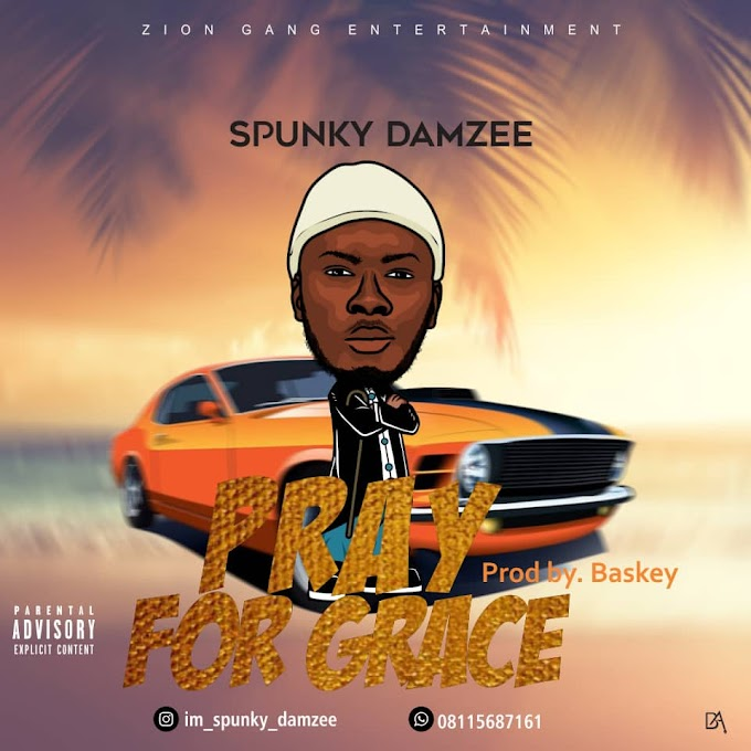 [Download Mp3] Pray for Grace - Spunky Damzee