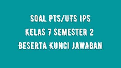Soal PTS/UTS IPS Kelas 7 Semester 2 SMP/MTs Beserta Jawaban