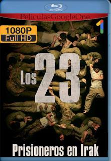 Los 23: prisioneros en Irak (The 23) (2019) [1080p Web-DL] [Latino-Árabe] [LaPipiotaHD]