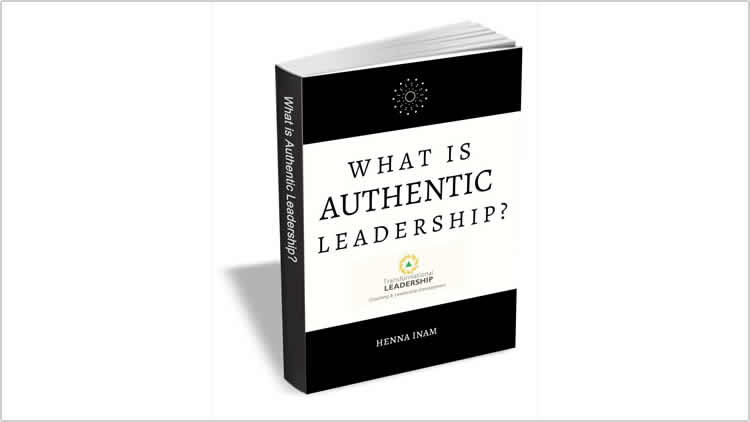 What Is Authentic Leadership - 100% Free eGuide