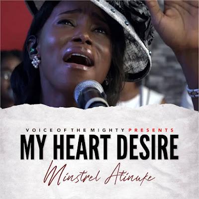 My heart desire by Minstrel Atinuke on Gospeldailys.com
