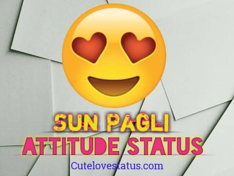 Best Sun Pagli Attitude Status,Top Dekh Pagli Status For Fb And WhatsApp