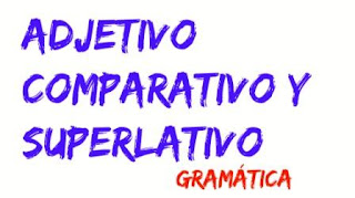 ADJETIVO COMPARATIVO Y SUPERLATIVO