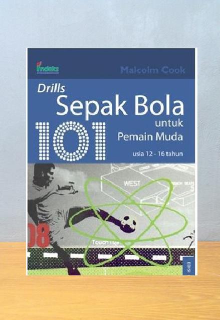 101 DRILLS BOLA UNTUK PEMAIN MUDA USIA 12 - 16 TAHUN, Malcom Cook